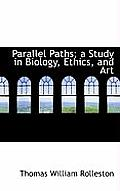 Parallel Paths; A Study in Biology, Ethics, and Art