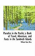 Paradise in the Pacific; A Book of Travel, Adventure, and Facts in the Sandwich Islands