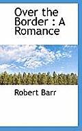 Over the Border: A Romance
