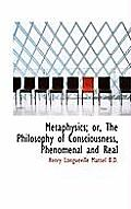 Metaphysics; Or, the Philosophy of Consciousness, Phenomenal and Real