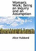 Woman's Work; Being an Inquiry and an Assumption
