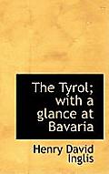 The Tyrol; With a Glance at Bavaria