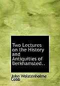 Two Lectures on the History and Antiquities of Berkhamsted..