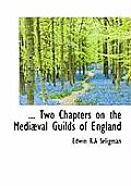 Two Chapters on the Medi Val Guilds of England