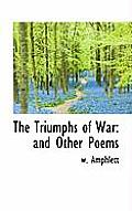 The Triumphs of War: And Other Poems
