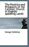The Position and Prospects of the Catholic Church in English-Speaking Lands