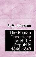 The Roman Theocracy and the Republic 1846-1849