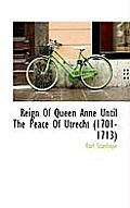 Reign of Queen Anne Until the Peace of Utrecht (1701-1713)