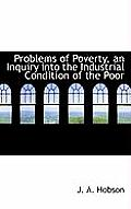 Problems of Poverty, an Inquiry Into the Industrial Condition of the Poor