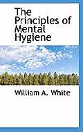 The Principles of Mental Hygiene