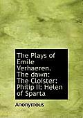 The Plays of Emile Verhaeren. the Dawn: The Cloister: Philip II: Helen of Sparta