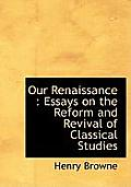 Our Renaissance: Essays on the Reform and Revival of Classical Studies
