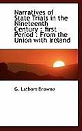 Narratives of State Trials in the Nineteenth Century: First Period: From the Union with Ireland
