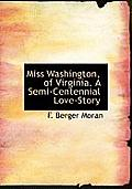Miss Washington, of Virginia. a Semi-Centennial Love-Story