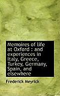 Memoires of Life at Oxford: And Experiences in Italy, Greece, Turkey, Germany, Spain, and Elsewhere