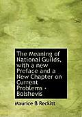 The Meaning of National Guilds, with a New Preface and a New Chapter on Current Problems - Bolshevis