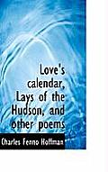 Love's Calendar, Lays of the Hudson, and Other Poems