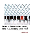 Letters to Thomas Robert Malthus, 1810-1823. Edited by James Bonar