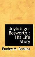 Joybringer Bosworth: His Life Story