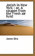 Josiah in New York: Or, a Coupon from the Fresh Air Fund