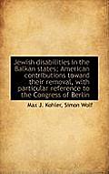 Jewish Disabilities in the Balkan States; American Contributions Toward Their Removal, with Particul