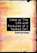 Irene or the Life and Fortunes of a Yankee Girl