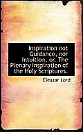 Inspiration Not Guidance, Nor Intuition, Or, the Plenary Inspiration of the Holy Scriptures.