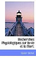 Recherches Physiologiques Sur La Vie Et La Mort;