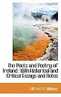 The Poets and Poetry of Ireland: With Historical and Critical Essays and Notes