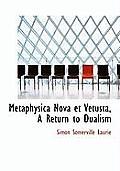 Metaphysica Nova Et Vetusta, a Return to Dualism