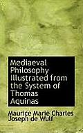 Mediaeval Philosophy Illustrated from the System of Thomas Aquinas