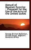 Manual of Bayonet Exercise: Prepared for the Use of the Army of the United States