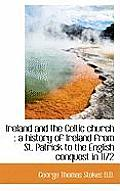 Ireland and the Celtic Church: A History of Ireland from St. Patrick to the English Conquest in 117