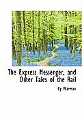 The Express Messenger, and Other Tales of the Rail