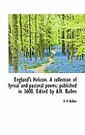 England's Helicon. a Collection of Lyrical and Pastoral Poems: Published in 1600. Edited by A.H. Bul