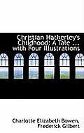 Christian Hatherley's Childhood: A Tale ... with Four Illustrations