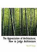 The Appreciation of Architecture; How to Judge Architecture