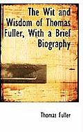 The Wit and Wisdom of Thomas Fuller, with a Brief Biography