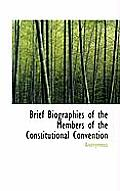 Brief Biographies of the Members of the Constitutional Convention
