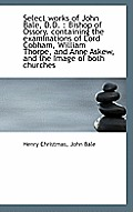 Select Works of John Bale, D.D.: Bishop of Ossory. Containing the Examinations of Lord Cobham, Will