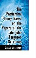 The Patriarchal Theory Based on the Papers of the Late John Ferguson McLennan