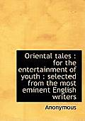 Oriental Tales: For the Entertainment of Youth: Selected from the Most Eminent English Writers
