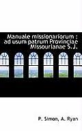 Manuale Missionariorum: Ad Usum Patrum Provinciae Missourianae S.J.