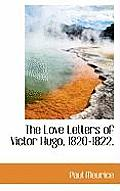 The Love Letters of Victor Hugo, 1820-1822.