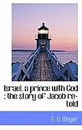 Israel, a Prince with God: The Story of Jacob Re-Told