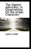 The Gipsies' Advocate; Or Observations on the Origin, Character,