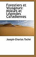 Forestiers Et Voyageurs: Moeurs Et L Gendes Canadiennes