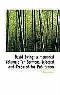 David Swing: A Memorial Volume: Ten Sermons, Selected and Prepared for Publication
