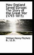 How England Saved Europe: The Story of the Great War (1793-1815)