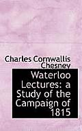 Waterloo Lectures: A Study of the Campaign of 1815